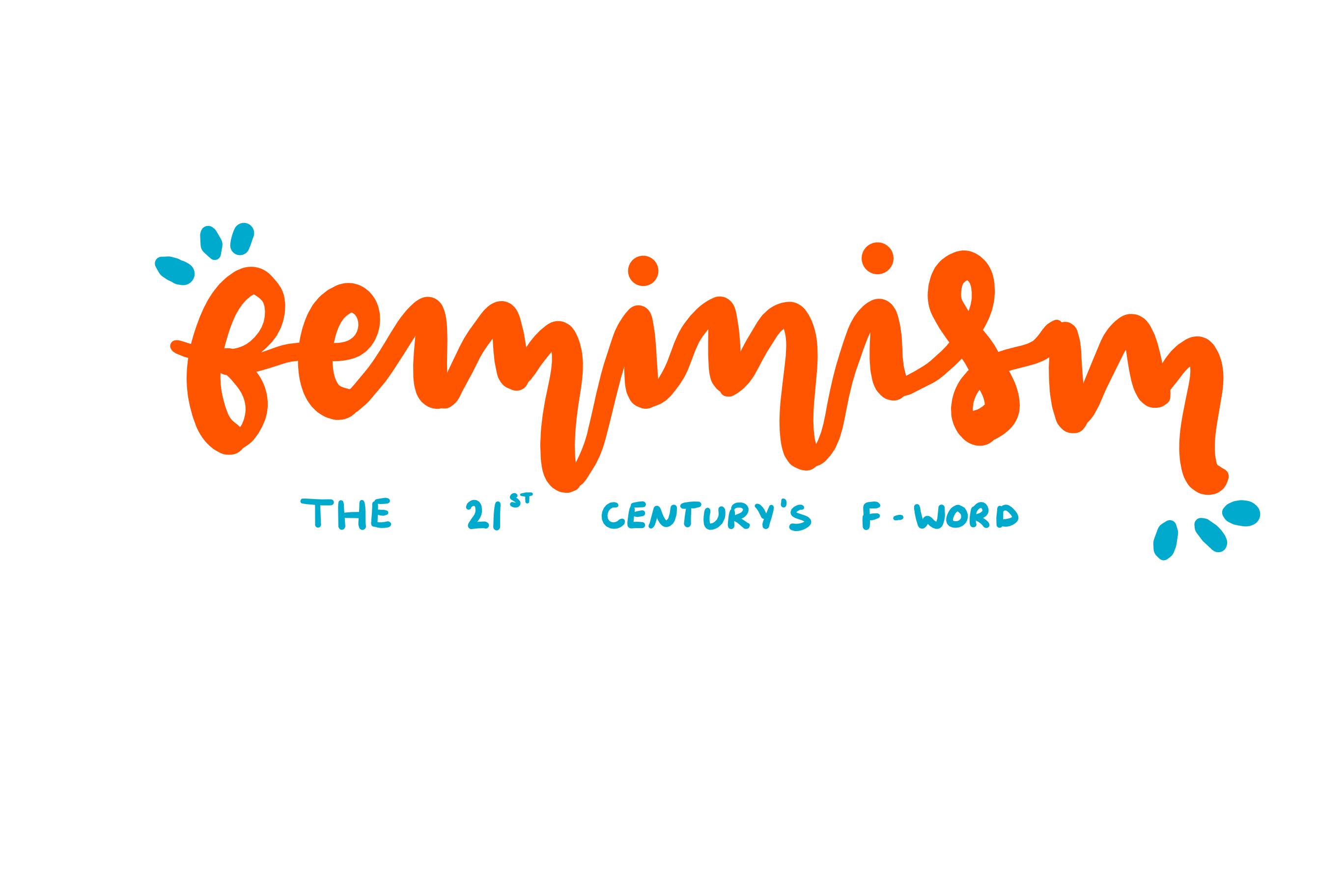 Feminism: the 21st Century's F-Word